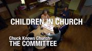The Committee: 9-Children in Church | Chuck Knows Church